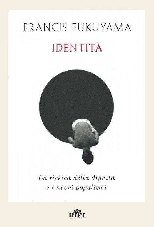 Identità. La ricerca della dignità e i nuovi populismi