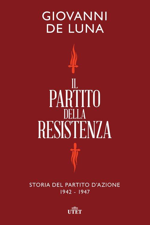 Il partito della Resistenza. Storia del Partito d'Azione. Storia del Partito d'Azione (1942-1947)