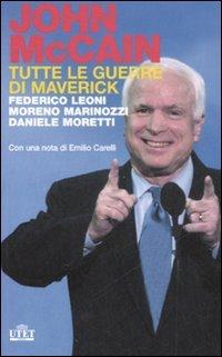 John McCain. Tutte le guerre di Maverick