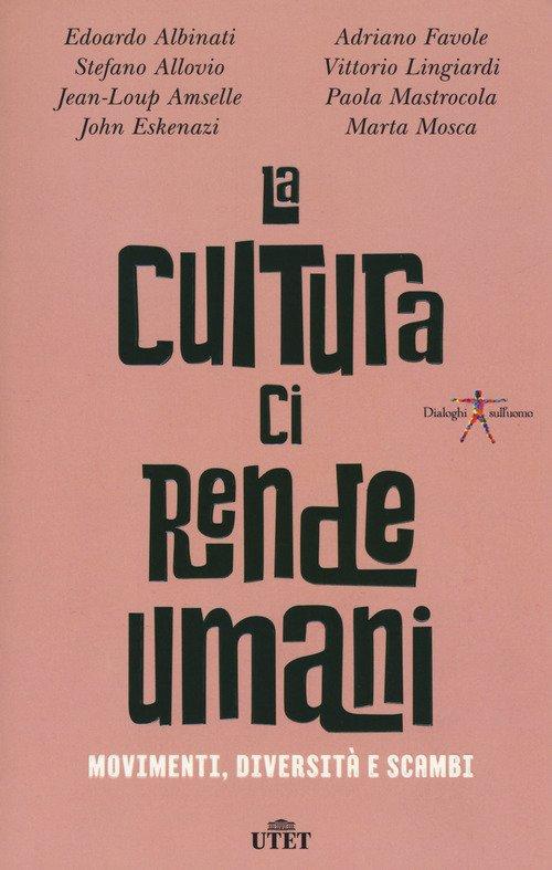La cultura ci rende umani. Movimenti, diversità e scambi