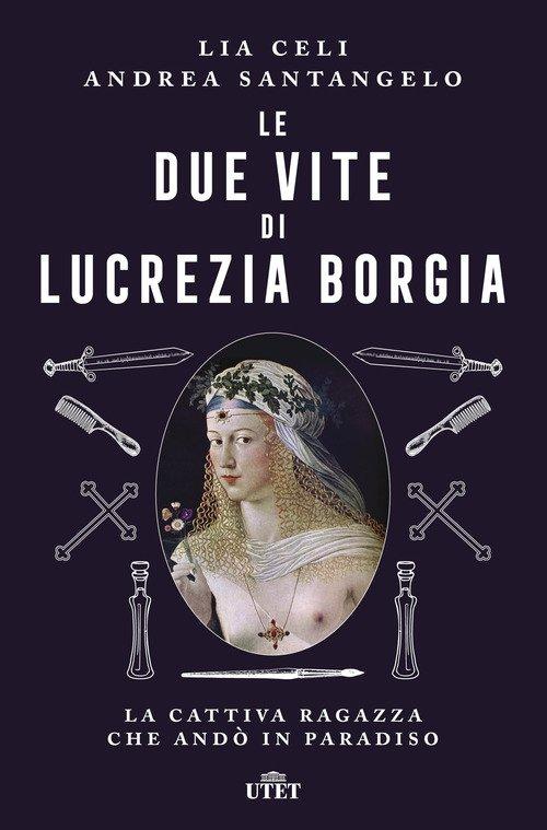 Le due vite di Lucrezia Borgia. La cattiva ragazza che andò in paradiso