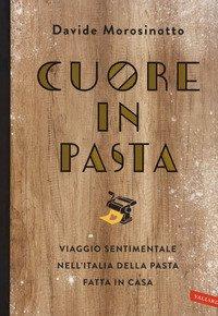 Cuore in pasta. Viaggio sentimentale nell'Italia della pasta fatta in casa