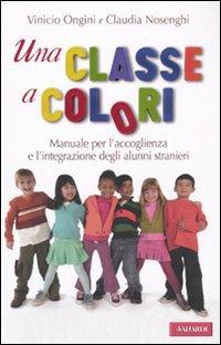 Una classe a colori. Manuale per l'accoglienza e l'integrazione degli alunni stranieri