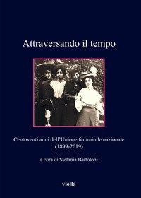 Attraversando il tempo. Centoventi anni dell'Unione femminile nazionale (1899-2019)