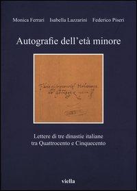 Autografie dell'età minore. Lettere di tre dinastie italiane tra Quattrocento e Cinquecento