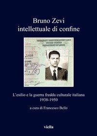 Bruno Zevi intellettuale di confine. L'esilio e la guerra fredda culturale italiana 1938-1950