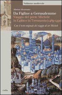 Da Figline a Gerusalemme. Viaggio del prete Michele in Egitto e in Terrasanta (1489-1490)