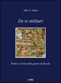 De re militari. Pratica e teoria nella guerra medievale