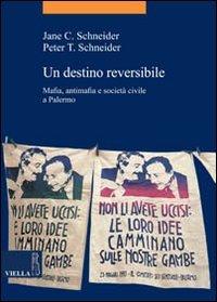Un destino reversibile. Mafia, antimafia e società civile a Palermo