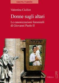 Donne sugli altari. Le canonizzazioni femminili di Giovanni Paolo II