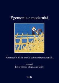 Egemonia e modernità. Gramsci in Italia e nella cultura internazionale
