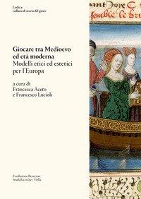 Giocare tra Medioevo ed Età moderna. Modelli etici ed estetici per l'Europa