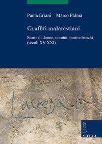 Graffiti malatestiani. Storie di donne, uomini, muri e banchi (secoli XV-XXI)