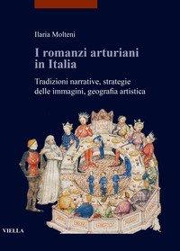 I romanzi arturiani in Italia. Tradizioni narrative, strategie delle immagini, geografia artistica