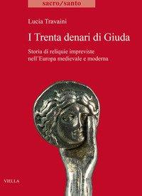 I trenta denari di Giuda. Storia di reliquie impreviste