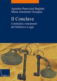Il Conclave. Continuità e mutamenti dal Medioevo a oggi