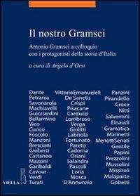 Il nostro Gramsci. Antonio Gramsci a colloquio con i protagonisti della storia d'Italia