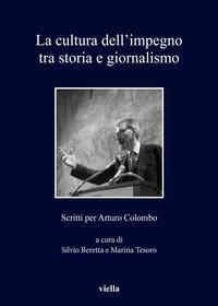 La cultura dell'impegno tra storia e giornalismo. Scritti per Arturo Colombo