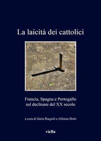 La laicità dei cattolici. Francia, Spagna e Portogallo sul declinare del XX secolo