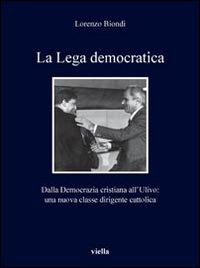 La Lega democratica. Dalla Democrazia Cristiana all'Ulivo: la nascita di una nuova classe dirigente cattolica