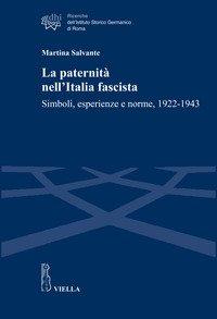 La paternità nell'Italia fascista. Simboli, esperienze e norme, 1922-1943