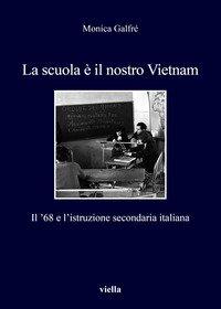 La scuola è il nostro Vietnam. Il '68 e l'istruzione secondaria italiana