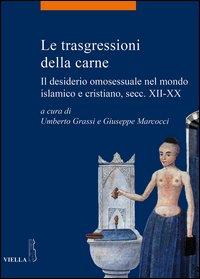Le trasgressioni della carne. Il desiderio omosessuale nel mondo islamico e cristiano, sec. XII-XX