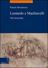 Leonardo e Machiavelli. Vite incrociate