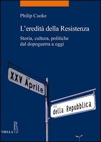 L'eredità della Resistenza. Storia, cultura, politiche dal dopoguerra a oggi