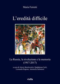 L'eredità difficile. La Russia, la rivoluzione e la memoria (1917-2017)