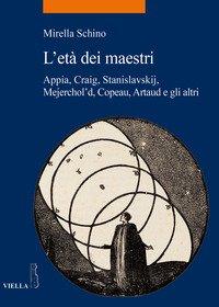 L'età dei maestri. Appia, Craig, Stanislavskij, Mejerchol'd, Copeau, Artaud e gli altri