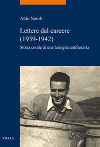 Lettere dal carcere (1939-1942). Storia corale di una famiglia antifascista