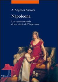 Napoleona. L'avventurosa storia di una nipote dell'imperatore