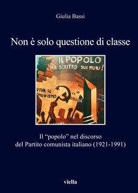Non è solo questione di classe. Il «popolo» nel discorso del Partito comunista italiano (1921-1991)