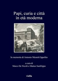 Papi, curia e città in età moderna. In memoria di Antonio Menniti Ippolito
