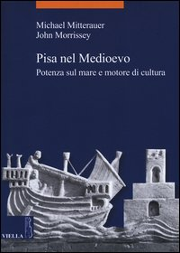 Pisa nel Medioevo. Potenza sul mare e motore di cultura
