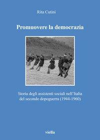 Promuovere la democrazia. Storia degli assistenti sociali nell'Italia del secondo dopoguerra (1944-1960)
