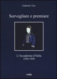 Sorvegliare e premiare. L'Accademia d'Italia (1926-1944)