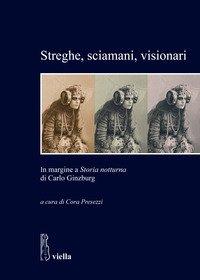 Streghe, sciamani, visionari. In margine a «Storia notturna» di Carlo Ginzburg