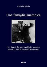 Una famiglia anarchica. La vita dei Berneri tra affetti, impegno ed esilio nell'Europa del Novecento