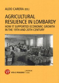 Agricultural resilience in Lombardy. How it supported economic growth in the 19th and 20th century