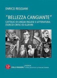«Bellezza cangiante». Cattolici di lingua inglese e letteratura: esercizi critici ed elzeviri