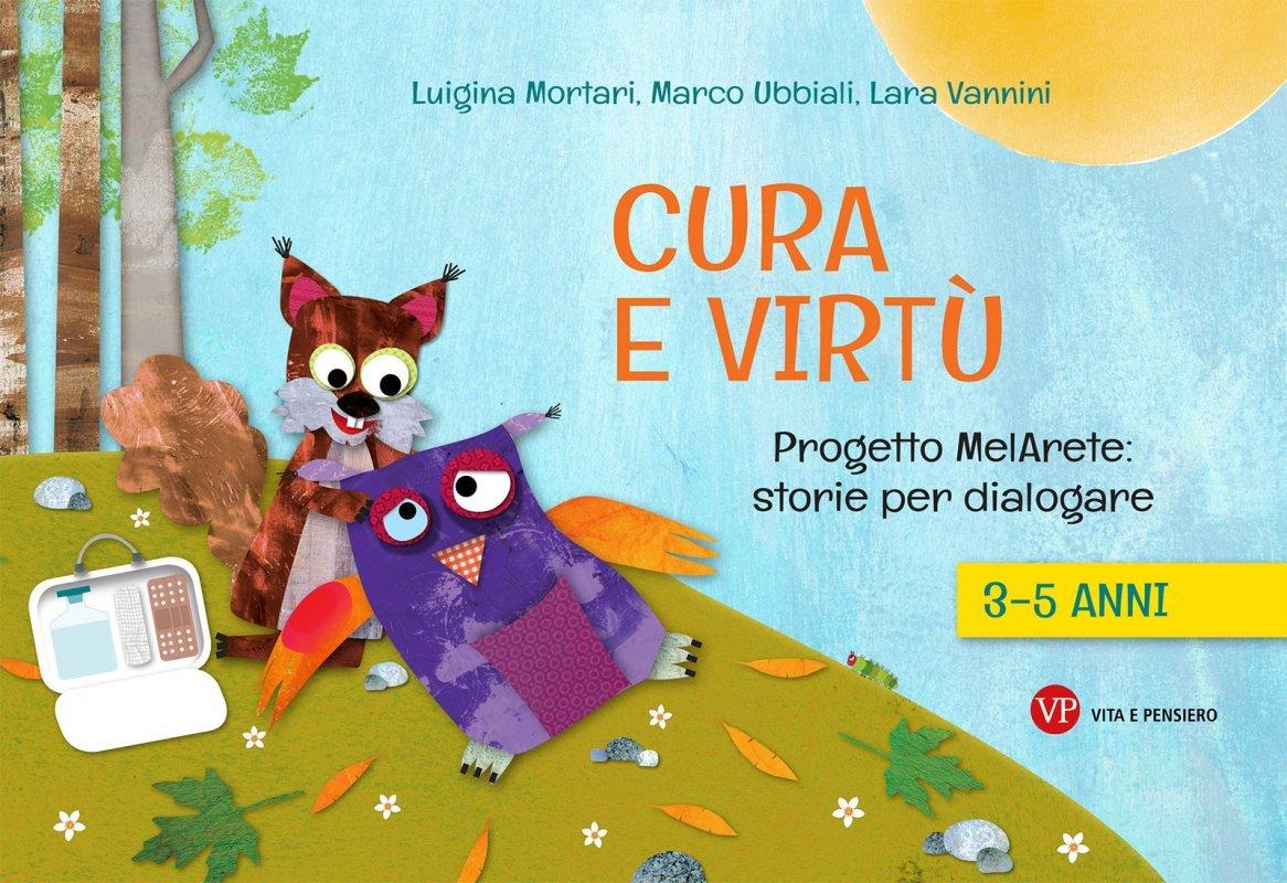 Cura e virtù. Progetto MelArete: storie per dialogare. 3-5 anni