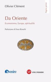 Da Oriente. Ecumenismo, Europa, spiritualità