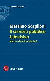 Il servizio pubblico televisivo. Morte o rinascita della RAI?