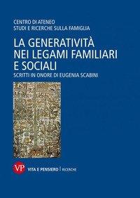 La generatività nei legami familiari e sociali. Scritti in onore di Eugenia Scabini