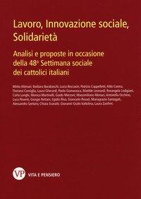 Lavoro, innovazione sociale, solidarietà. Analisi e proposte in occasione della 48ª Settimana sociale dei cattolici italiani