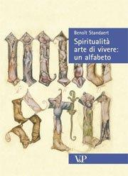 Spiritualità arte di vivere: un alfabeto