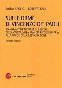 Sulle orme di Vincenzo de' Paoli. Jeanne-Antide Thouret e le Suore della Carità dalla Francia rivoluzionaria alla Napoli della Restaurazione