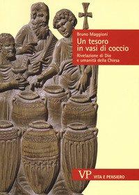 Un tesoro in vasi di coccio. Rivelazione di Dio e umanità della Chiesa
